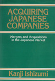 Acquiring Japanese Companies: Mergers and Acquisitions in the Japanese Market [ハードカバー]